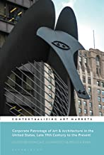 Corporate Patronage of Art & Architecture in the United States, Late 19th Century to the Present (Contextualizing Art Markets)