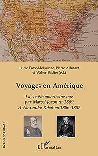 Voyages en amérique - la société américaine vue par marcel j: La société américaine vue par Marcel Jozon en 1869 et Alexandre Ribot en 1886-1887 (French Edition)
