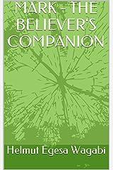 MARK - THE BELIEVER'S COMPANION Kindle Edition