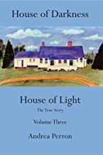 House of Darkness House of Light: The True Story Volume Three