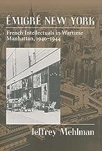 Emigré New York: French Intellectuals in Wartime Manhattan, 1940-1944