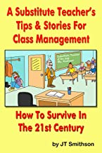 A Substitute Teacher's Tips & Stories for Class Management-How to Survive in the 21st Century