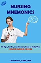 Nursing Mnemonics: 117 Tips, Tricks, and Memory Cues to Help You Survive Nursing School