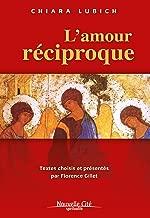 L'amour réciproque: Textes choisis et présentés par Florence Gillet (Spiritualité) (French Edition)
