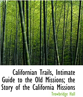 Californian Trails, Intimate Guide to the Old Missions; the Story of the California Missions