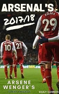 Arsenal season review 2017/18: Arsene Wenger's final season (English Edition)