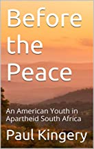 Before the Peace: An American Youth in Apartheid South Africa