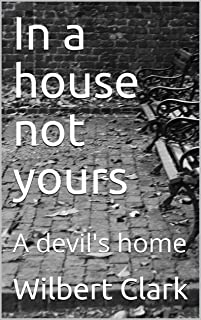 In a house not yours: A devil's home (English Edition)