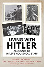 Living with Hitler: Accounts of Hitlers Household Staff (English Edition)