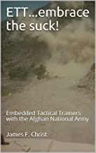 ETT...embrace the suck!: Embedded Tactical Trainers with the Afghan National Army (Afghanistan War Series)