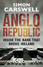 Anglo Republic: Inside the bank that broke Ireland