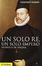 Scaricare Libri Un solo re, un solo impero. Filippo II di Spagna PDF