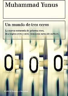 Un mundo de tres ceros: La nueva economía de pobreza cero, desempleo cero y cero emisiones netas de carbono (Spanish Edition)