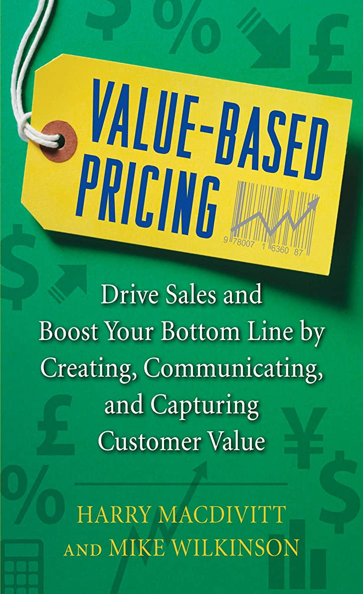 ヒント鳴り響く知的Value-Based Pricing: Drive Sales and Boost Your Bottom Line by Creating, Communicating and Capturing Customer Value (English Edition)