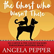 The Ghost Who Wasn't There: Eli Carter & the Ghost Hackers Paranormal Mysteries, Book 2