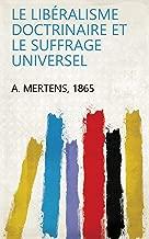 Le libéralisme doctrinaire et le suffrage universel (French Edition)