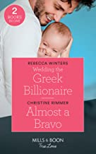 Wedding The Greek Billionaire: Wedding the Greek Billionaire (Holiday with a Billionaire) / Almost a Bravo (the Bravos of Valentine Bay)