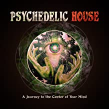 Psychedelic House - A Journey to the Center of Your Mind