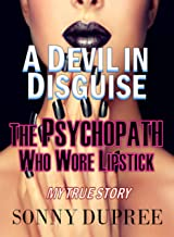 A Devil in Disguise: The Psychopath Who Wore Lipstick.