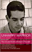 Unhappy Warrior: The Life and Death of Robert S. Starobin