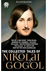 The Collected Tales of Nikolai Gogol (Illustrated): The Viy, a May Night, Taras Bulba, Memoirs of a Madman, the Nose, the Cloak, the Mysterious portrait, ... St. Johns Eve, How the Two Ivans Quarrelled Kindle Edition