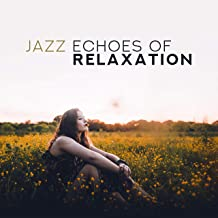 Jazz Echoes of Relaxation: 2019 Smooth Soft Jazz Music Selection, Soothing Vintage Piano Melodies with Sounds of Contrabass, Sax & More, Pure Relax & Calming Down Songs