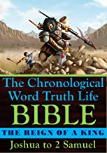 The Reign of a King ~ Joshua to 2 Samuel: With Selected Text from Kings and Chronicles (The Chronological Word Truth Life Bible)