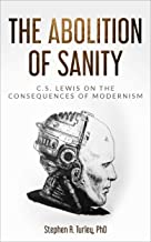 The Abolition of Sanity: C.S. Lewis on the Consequences of Modernism