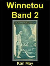 Winnetou Band 2: Winnetou ist die wohl berühmteste Gestalt aus den gleichnamigen Romanen des deutschen Autors Karl May (1842–1912). (German Edition)