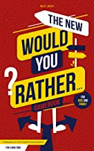 The New Would You Rather... Game Book For Kids and Family: Challenging, Fun and Thought-Provoking Questions For a Good Tim...