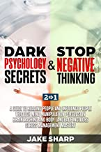 Dark Psychology Secrets & Stop Negative Thinking: A Guide to Reading People and Influence People through Mind Manipulation Persuasion Brainwashing and Body Language Includes Stress Management Mastery