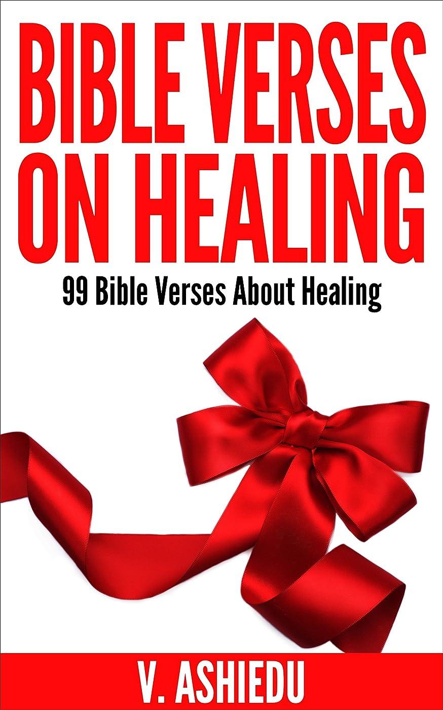 真実十分です悪用Bible Verses On Healing: 99 Bible Verses About Healing (Bible Verses, God and Health, Bible Verses For Every Occasion, Healing Bible, God and Healing, Scriptures on Healing) (English Edition)