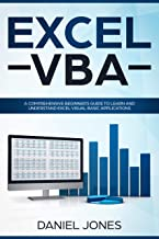 Excel VBA: A Comprehensive Beginner's Guide to Learn and Understand Excel Visual Basic Applications