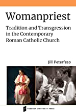 Womanpriest: Tradition and Transgression in the Contemporary Roman Catholic Church (Catholic Practice in North America) (English Edition)