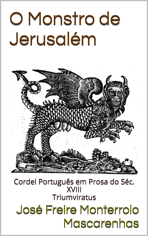 販売計画会計特異なO Monstro de Jerusalém: Cordel Português em Prosa do Séc. XVIII - Triumviratus (Mestres da Literatura de Terror, Horror e Fantasia Livro 8) (Portuguese Edition)