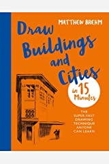 Draw Buildings and Cities in 15 Minutes: The super-fast drawing technique anyone can learn (Draw in 15 Minutes Book 4) Kindle Edition