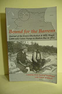 Bound for the Barrens - Journal of the Ernest Oberholtzer & Billy Magee 2,000 Mile Canoe Voyage to Hudson Bay in 1912
