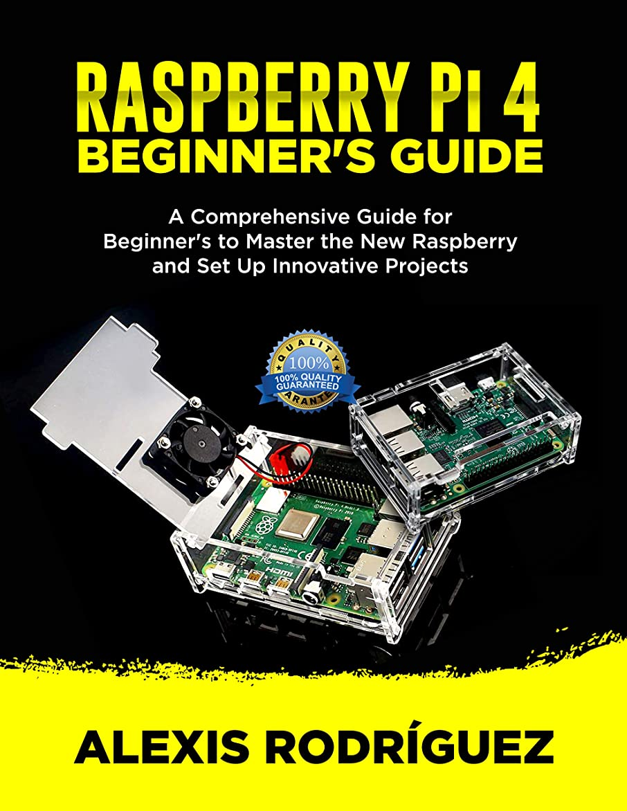 ラベ彼女の弱めるRASPBERRY Pi 4 BEGINNER'S GUIDE: A Comprehensive Guide for Beginner's to Master the New Raspberry and Set Up Innovative Projects (English Edition)
