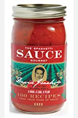 The Spaghetti Sauce Gourmet: 160 Recipes from Four Kinds of Sauce Kindle Edition