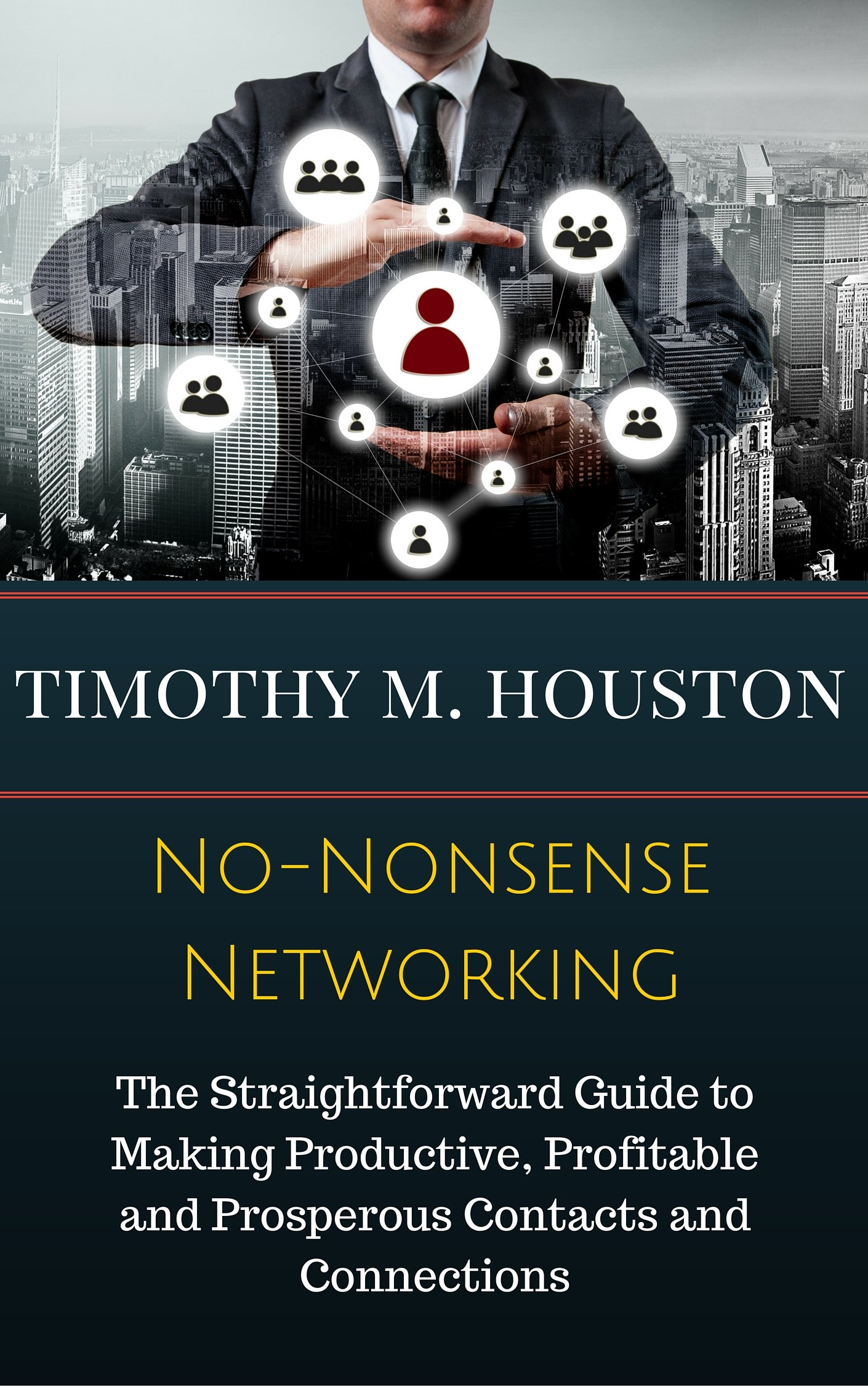 No-Nonsense Networking: The Straightforward Guide to Making Productive, Profitable and Prosperous Contacts and Connections