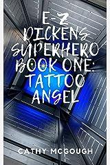 E-Z DICKENS SUPERHERO BOOK ONE: TATTOO ANGEL Kindle Edition