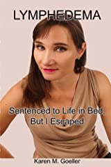 Lymphedema: Sentenced to Life in Bed, But I Escaped Kindle Edition
