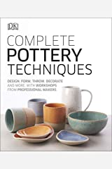 Complete Pottery Techniques: Design, Form, Throw, Decorate and More, with Workshops from Professional Makers (Artists Techniques) Kindle Edition