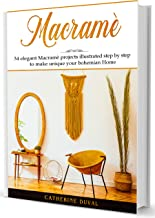 Macramè: 34 Elegant Macramè Projects illustrated step by step to make unique your Home & Garden