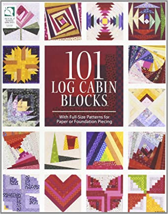 101 Log Cabin Blocks With Full Size Patterns For Paper Or