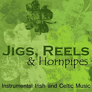 Jigs, Reels, and Hornpipes - Instrumental Irish and Celtic Music