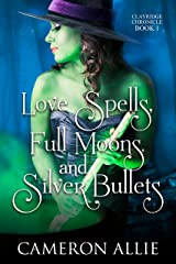 Love Spells, Full Moons, and Silver Bullets (Clayridge Chronicle Book 1) Kindle Edition