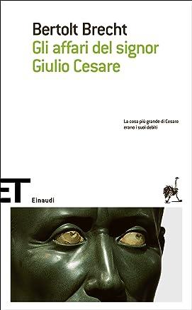 Gli affari del signor Giulio Cesare (Einaudi tascabili. Scrittori Vol. 1381)