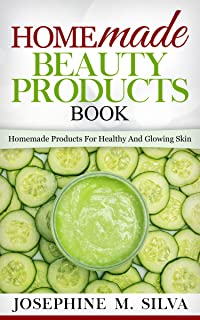 Homemade Beauty Products Book: Homemade Products For Healthy And Glowing Skin