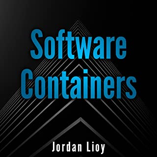 Software Containers: The Complete Guide to Virtualization Technology. Create, Use and Deploy Scalable Software with Docker...